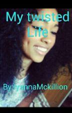 My Twisted Life by IyannaMckillion