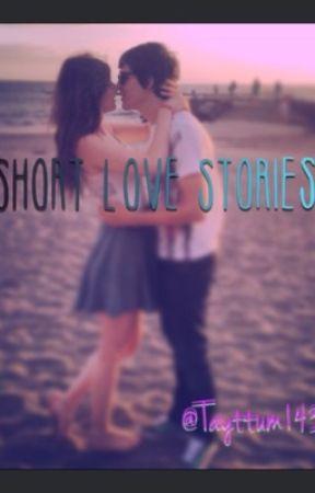 Short Love Stories by Tayttum143