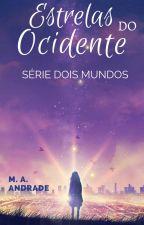Estrelas do Ocidente [Série Dois Mundos #1] by MariaAAndrade