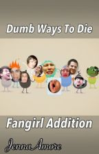 Dumb Ways To Die ~ Fangirl Edition by JennaAmore