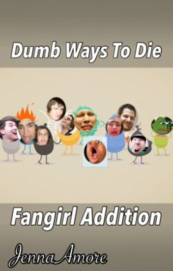 Dumb Ways To Die ~ Fangirl Edition