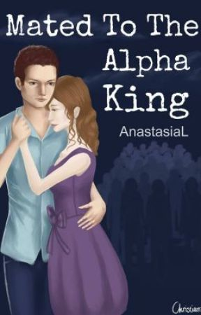 Mated to the Alpha King by AnastasiaL