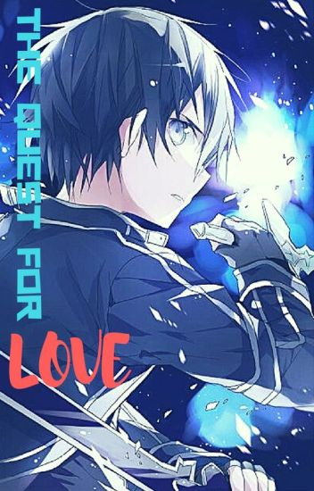 {SAO} Sequel - The Quest For Love (Kirito x Reader) ~ANGST~