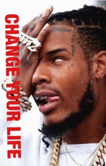 Change Your Life : Fetty Wap