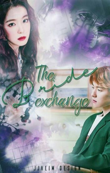 The Bride Exchange [EXO Baekhyun and Red Velvet Irene Fanfiction]