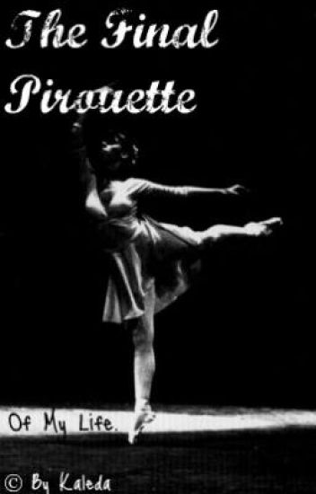 The Final Pirouette of My Life.