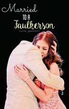 Married To A Faulkerson (ALDUB/Completed) by gwen_baloloy08