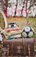 Love Riot (ON HOLD) by ibipeggy