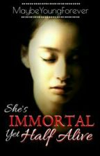 She's Immortal,Yet Half-Alive (ON HOLD) by MaybeYoungForever