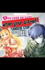 you look so cute when your scared! (Yandere story) [ON HOLD] by PhoenixKatana