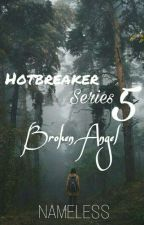 Hotbreaker's Series 5:Broken Angel  by NamelessAko