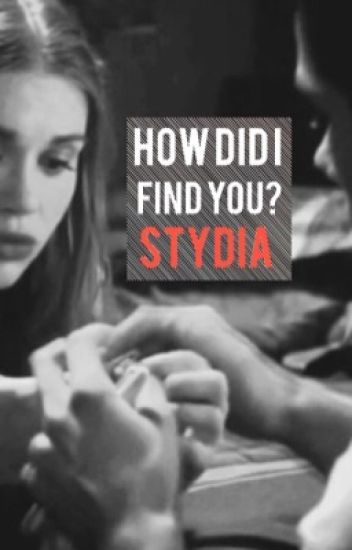 How Did I Find You? || Stydia