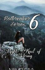 Hotbreaker's Series 6: Right Kind Of Wrong by NamelessAko