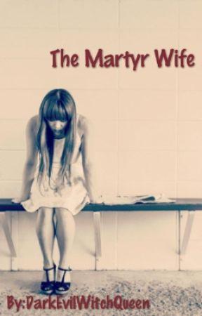 The Martyr Wife... by DarkEvilWitchQueen