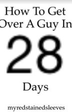 How to get over a guy in 28 days by tolerablefools