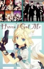 Haven't got me [(Diabolik lovers) UNDER EDIT] by lost_potato