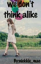 We Don't Think Alike by nickkie_mac