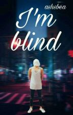 I'm Blind (Malum)✔ by ashsbea
