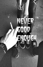 Never Good Enough ~Calum Hood's fanfic~ by Diana-5sosfam