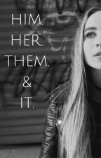 Him. Her. Them. And It. by AimsWrites