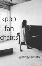 >>kpop fan chants. by mingyupotato