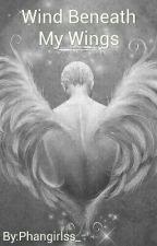 Wind Beneath My Wings (Phanfic) by PhanOnIce