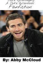Jake Gyllenaughty (A Jake Gyllenhaal Fanfiction) by AbbyNugget