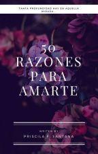 50 Razones Para Amarte© by PriscilaFs7
