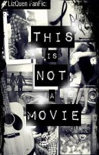 A LizQuen FanFic: This Is Not a Movie by frayer13