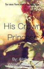 His Crown Princess by WinterCeleste21