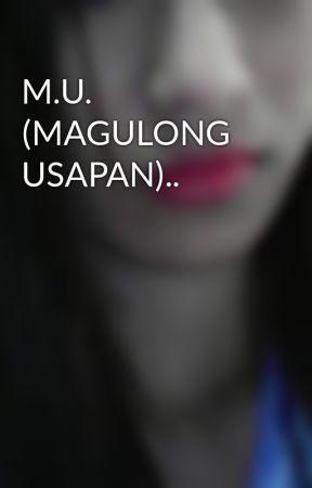 M.U. (MAGULONG USAPAN).. by xxxDanexxx