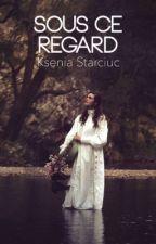 SOUS CE REGARD [Terminé] by KseniaStarciuc