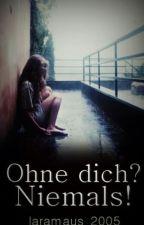 Ohne dich? Niemals! by laramaus_2005