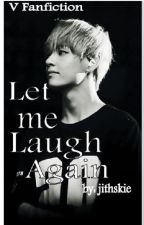 """Let me Laugh Again"" V Fanfiction by jithskie"