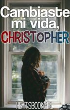 Cambiaste mi vida, Christopher [CANCELADA] by nappier