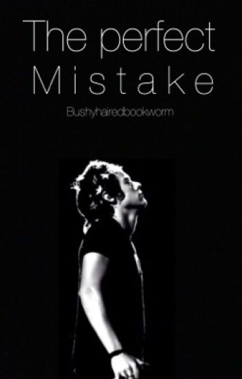 The Perfect Mistake // Harry Styles Fanfic