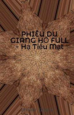 Đọc truyện PHIÊU DU GIANG HỒ FULL - Hạ Tiểu Mạt