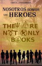 Nosotros somos los héroes by chica_unicornio_