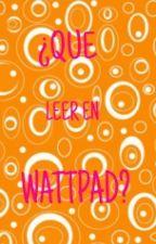 ¿Que leo en Wattpad? by CocoVille