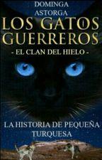 Los Gatos Guerreros: La historia de Pequeña Turquesa by DomingaAstorgak