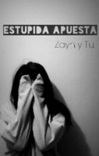Estupida Apuesta (Zayn y Tu) by LittlePrincessGi