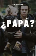 Papá? (Harry y Tu)TERMINADA by ElaManyoma
