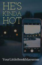 HE'S KINDA HOT (L.H) by Maesense