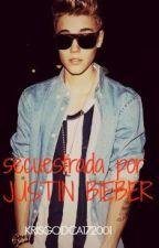 Secuestrada por Justin Bieber by krisgodca172001