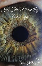 In The Blink of An Eye (A Harry Styles FanFic) by DaddyHStyles