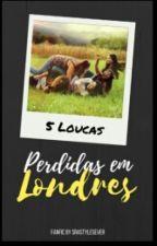 5 Loucas perdidas em Londres by sraStylesever