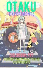 Otaku Experiments by Colorgirl787