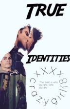 True identities  by Xxcrazygirl18xX