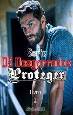 """OS DESGARRADOS: Livro 1 """"PROTEGER"""" (Degustação) by Misha1010"""