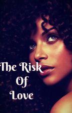 The risk of love by Moonwalkinheaven
